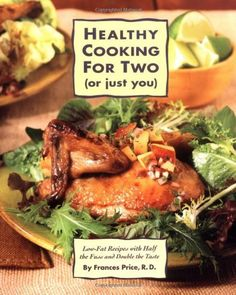 Healthy Cooking for Two (or Just You): Low-Fat Recipes with Half the Fuss and Double the Taste by Frances Price, http://www.amazon.com/dp/0875964486/ref=cm_sw_r_pi_dp_hVvTrb0EB45JT