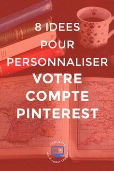Cliquez ici pour découvrir 8 astuces pour personnaliser le compte Pinterest de votre blog