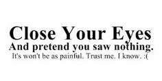 See no evil See No Evil, Close Your Eyes, Trust Me, Picture Quotes, Me Quotes, Crying, Profile, Thoughts, Words