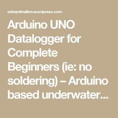 Arduino UNO Datalogger for Complete Beginners (ie: no soldering) – Arduino based underwater sensors