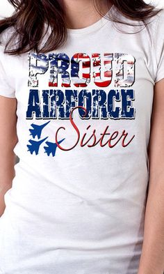8aeac9fb3 Proud Air force Sister T-Shirt, US Military Shirt, Patriotic Tee Airforce  Veterans Day, Independence Day 4th July Patriotism T-Shirt Gift