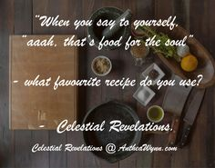 Interesting #food, #recipe and #soul can be connected, but do you collect specific recipes for your soul to #create when needed? We #bake #chocolate #cake when we want - why not food for the #soul on demand? - Celestial Revelations.  Books By Spirits @ http://antheawynn.com/