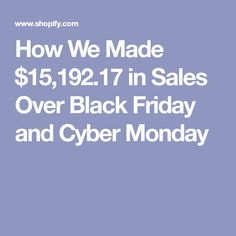 How We Made $15,192.17 in Sales Over Black Friday and Cyber Monday
