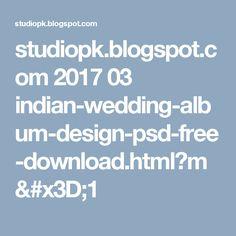studiopk.blogspot.com 2017 03 indian-wedding-album-design-psd-free-download.html?m=1
