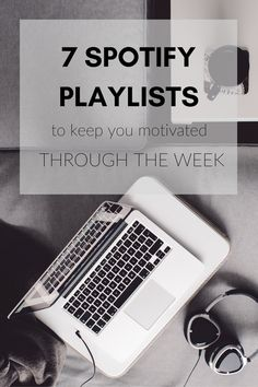 7 Spotify Playlists to Keep You Motivated Through the Week