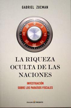 La riqueza oculta de las naciones : investigación sobre los paraísos fiscales / Gabriel Zucman. + info: http://www.eldiario.es/alternativaseconomicas/amenazar-sanciones-paraisos-fiscales-cooperen_6_327977213.html