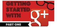 Getting Started On Google Plus (Part 1)