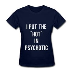 I Put The Hot In Psychotic