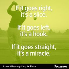 If it goes right, it's a slice. If it goes left,  it's a hook.  If it goes straight, it's a miracle.  #golf #golfing #funny