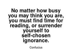 Read more Confucius quotes at wiktrest.com. No matter how busy you may think you are, you must find time for reading, or surrender yourself to self-chosen ignorance.