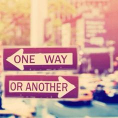 """One way or another,"" I´m going to . . . finish university / tell her how I feel / find the money to travel this summer.  (=somehow I´ll find a way to do it)"