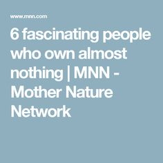 6 fascinating people who own almost nothing | MNN - Mother Nature Network