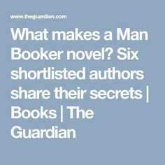 What makes a Man Booker novel? Six shortlisted authors share their secrets   Books   The Guardian