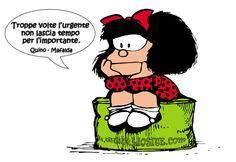 Quino - Troppe volte l'urgente non lascia tempo per l'importante.Mafalda,