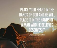 I pray that he picks the one for me ... I never look but he sends the right people on my life