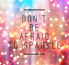 Don't be afraid to sparkle ✨  #motivation #inspiration