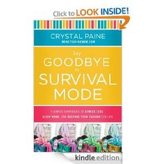 Amazon.com: Say Goodbye to Survival Mode: 9 Simple Strategies to Stress Less, Sleep More, and Restore Your Passion for Life eBook: Crystal Paine - great book, super practical