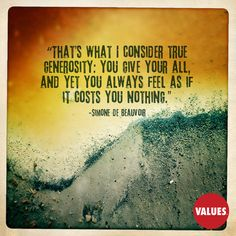 """""""That's what I consider true generosity: you give your all, and yet you always feel as if it costs you nothing. """""""