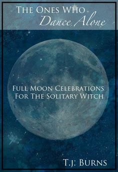 Free on the Kindle Today The Ones Who Dance Alone: Full Moon Celebrations for the Solitary Witch eBook: T. Burns: Kindle Store I've got this book Pagan Witchcraft, Magick, Wiccan Books, Witch Coven, Look At The Moon, Hedge Witch, Witch Spell, Triple Goddess, Moon Magic