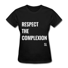 """""""RESPECT THE COMPLEXION"""" Shirt by #StephanieLahart. I created this empowering tee for Black women and girls that are genuinely Black and Proud! Also for African-American females that are truly Team Melanin. They understand that there is GREAT power when Black women and girls stick together and empower one another. Black is beautiful, period! All shades of our skin tones are beautiful. Black women and girls have beautiful complexions. WE are exquisite beauty!"""