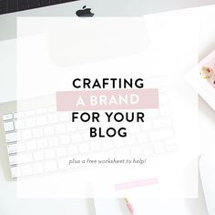 Crafting A Brand For Your Blog + a free worksheet to help!   blogging tips