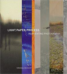 Lights, Paper, Process: Reinventing Photography: Amazon.co.uk: Virginia Heckert: 9781606064375: Books
