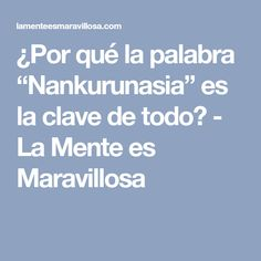 """¿Por qué la palabra """"Nankurunasia"""" es la clave de todo? - La Mente es Maravillosa"""