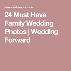 24 Must Have Family Wedding Photos | Wedding Forward