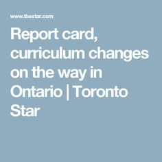 Report card, curriculum changes on the way in Ontario | Toronto Star