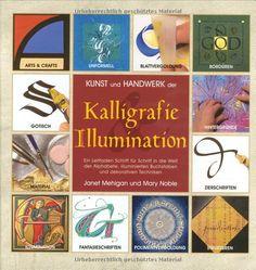 Kunst und Handwerk der Kalligrafie und Illumination: Amazon.de: Mary Noble, Janet Mehigan: Bücher