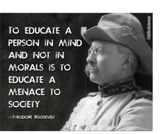 In light of the tragedy in Colorado, and the over-education of an amoral individual, this quote from Theodore Roosevelt hits home!