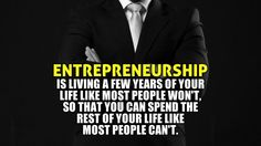 Entrepreneurship is living a few years ...