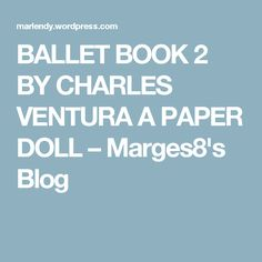 BALLET BOOK 2 BY CHARLES VENTURA A PAPER DOLL – Marges8's Blog