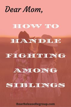 Dear mom: how to deal with fighting among siblings; Curbing sibling rivalry and developing relationships to help your children grow up to be best friends.