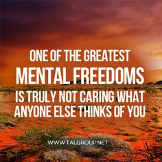 Career Lesson: One of the greatest mental freedoms is truly not caring what anyone else thinks of you. #quote #