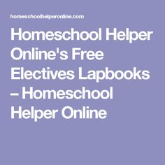 Homeschool Helper Online's Free Electives Lapbooks – Homeschool Helper Online