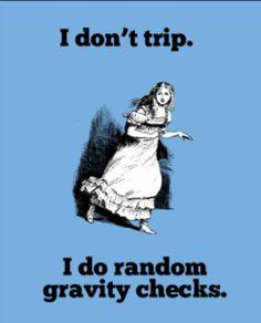 I don't trip...