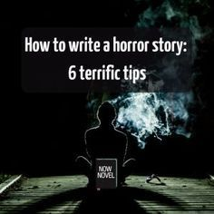How to Write a Horror Story - 6 Terrific Tips