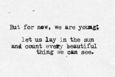 """But for now, we are young: let us lay in the sun and count every beautiful…"
