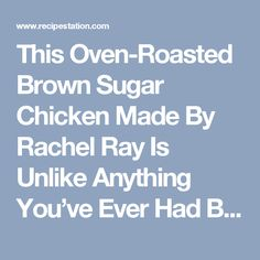 This Oven Roasted Brown Sugar Chicken Made By Rachel Ray Is Unlike Anything You