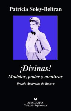 Soley-Beltrán, Patrícia ¡Divinas! : modelos, poder y mentiras / Patrícia Soley-Beltran Barcelona : Anagrama, 2015 http://cataleg.ub.edu/record=b2154442~S1*cat