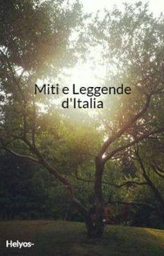 Miti e Leggende d'Italia #wattpad #narrativa-storica