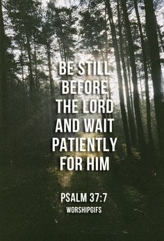 """""""Rest in the LORD, and wait patiently for Him…"""" (Psalm 37:7, NKJV)"""