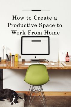 Create a productive space to Work from Home /