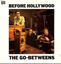 The Go-Betweens – Before Hollywood