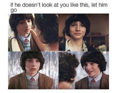 I'd say if he doesn't look like this let him go. FINN WOLFARD IS MY LIFE.