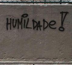 HUMILDADE!