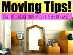Moving Tips That Will Make Your Move A Piece Of Cake!