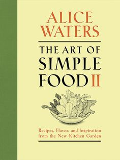 The Art of Simple Food II by Alice Waters - Patagonia Provisions