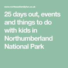 25 days out, events and things to do with kids in Northumberland National Park Northumberland National Park, Days Out, Things To Do, National Parks, Events, Kids, Things To Make, Young Children, Boys